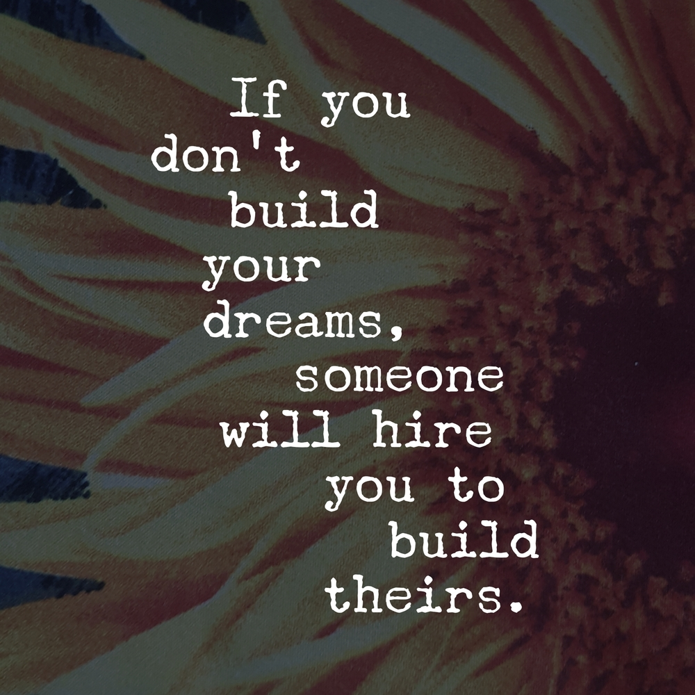 If you don't build your dreams
