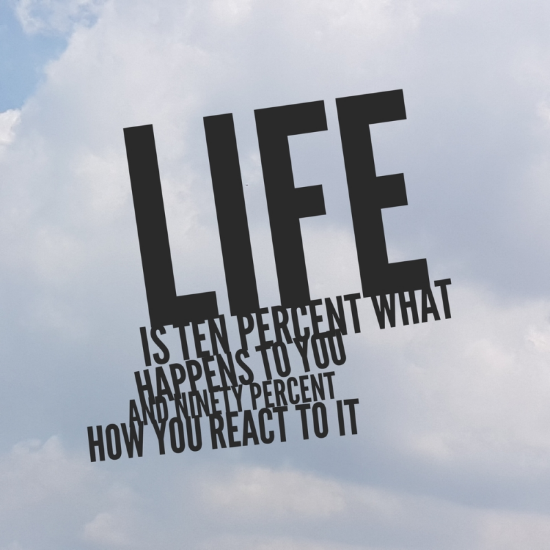 life is 10 percent what happens to you