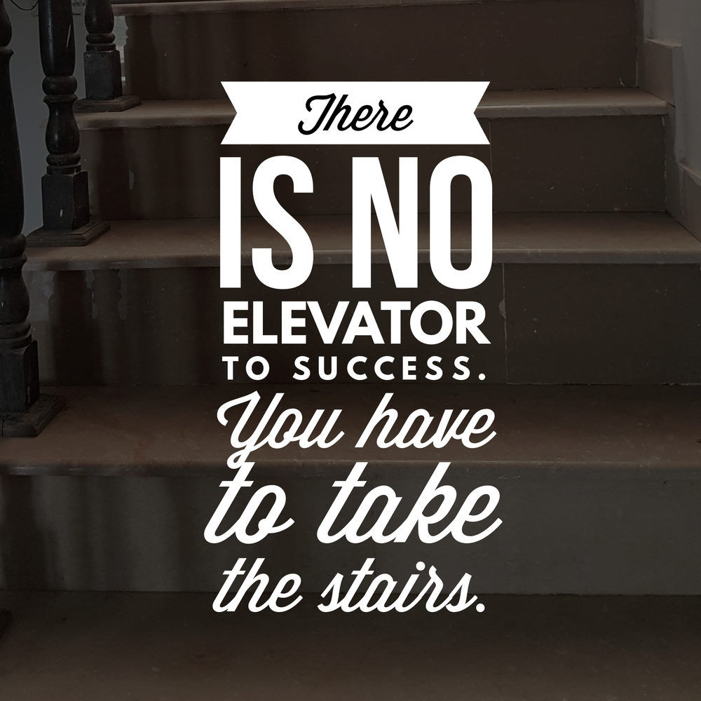 no_elevator_to_success_take_the_stairs